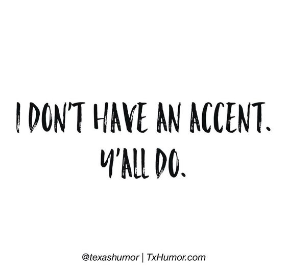 I love my accent!  :)