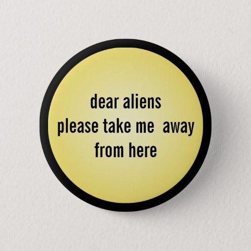 Funny Button Aliens Meme Zazzle Com Funny Buttons Aliens Meme Memes