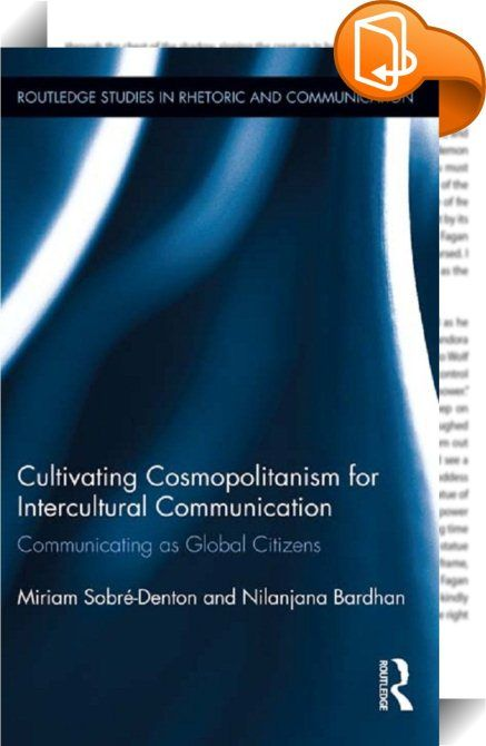 Cultivating Cosmopolitanism for Intercultural Communication    ::  <P><STRONG>Winner of the National Communication Association's International and Intercultural Communication Division's 2014 Outstanding Authored Book of the Year award</STRONG></P> <P>This book engages the notion of cosmopolitanism as it applies to intercultural communication, which itself is undergoing a turn in its focus from post-positivistic research towards critical/interpretive and postcolonial perspectives, parti...