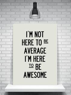 Be awesome, not average! #Inspiration #Entrepreneurs