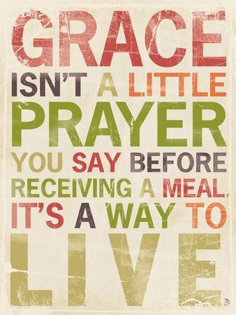 Image result for grace isn't a little prayer you say