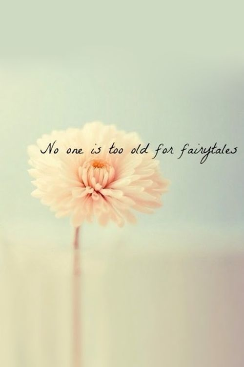 """""""No one is too old for fairytales."""" <3 I love this!:"""