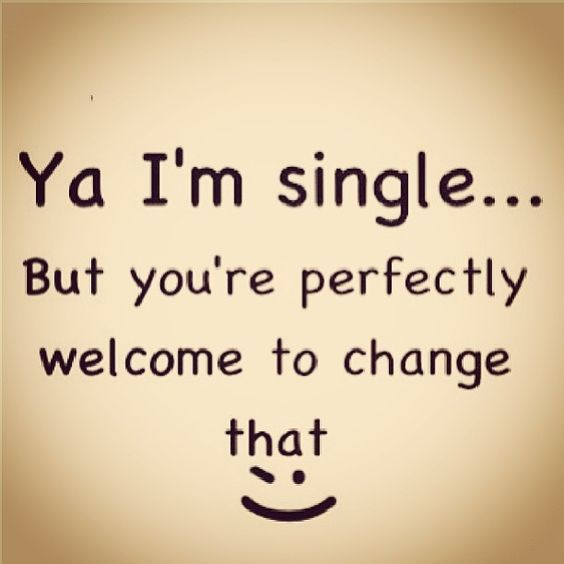 I M Single You Can Change That Love Quotes Quotes Quote Relationship Quotes Girl Quotes Quotes And Sayings Im Single Quotes Single Quotes Single Quotes For Men