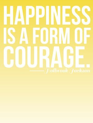 quote: Good Quotes, Happiness Is, Truth, Courage Happiness, Quotes Sayings Thoughts, So True, Happiness Quotes, Happiness Courage