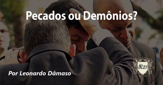 Pecados ou Demônios? O erro da oração por libertação demoníaca.