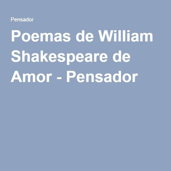 Poemas de William Shakespeare de Amor - Pensador