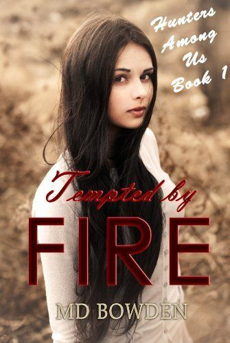 **FREE AT POSTING**  Tempted by Fire (Hunters Among Us, Book 1) by M.D. Bowden, http://amzn.com/B00GZ6EXQU/?tag=fameforever-20