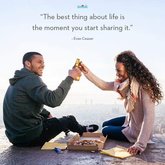 """The best thing about life is the moment you start sharing it."" – Evan Ceaser 