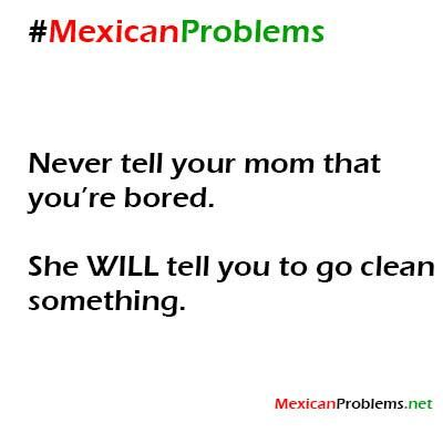 Mexican Problem #9060 - Mexican Problems - weird my mom does that to me all t he time!
