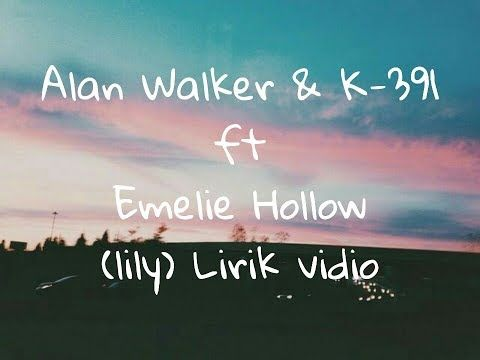 Alan Walker K 391 Lily Lyrics Vidio Ft Emelie Hollow Youtube