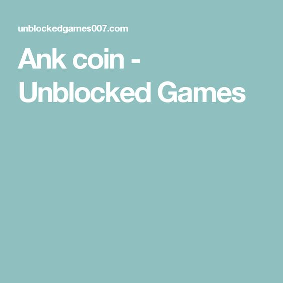 Ank coin - Unblocked Games