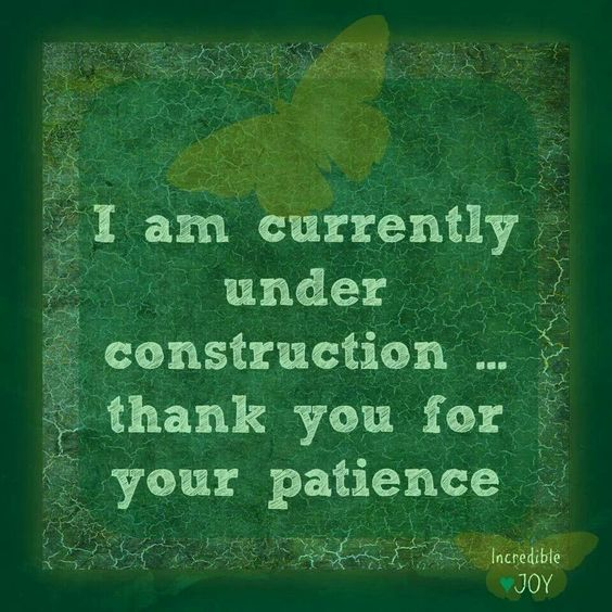 I am currently under construction ty 4 your patients