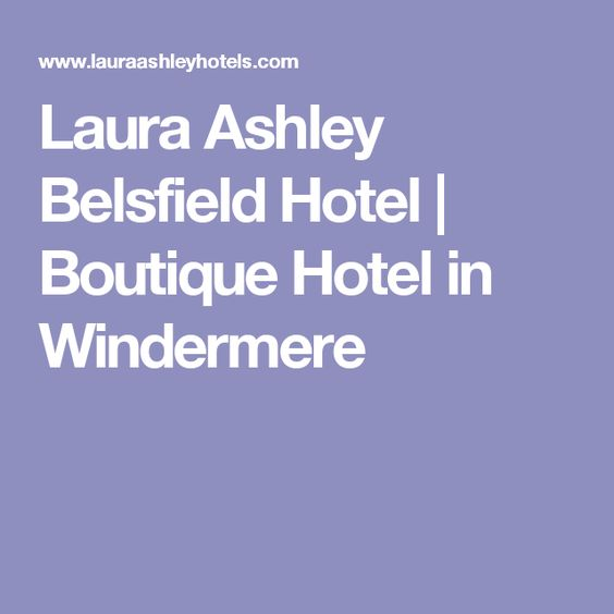 Laura Ashley Belsfield Hotel | Boutique Hotel in Windermere