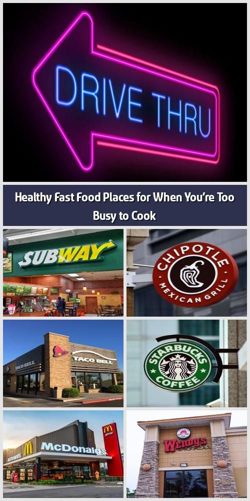 Healthy Fast Food Places For When You Re Too Busy To Cook We 8217 Re Here To Give You Some Peace Of Mind Next Time You 8217 Re Pulling Up To The Drive Thru