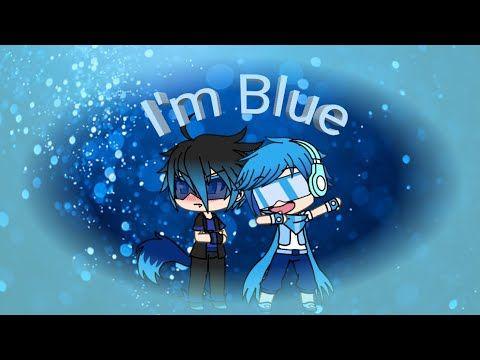 I M Blue Meme Gachaverse Youtube Im Blue Crazy Kids Blue Song