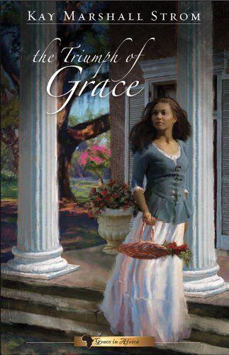 Triumph of Grace (Grace in Africa) by Kay Marshall Strom, http://www.amazon.com/gp/product/B004IPPF4E/ref=cm_sw_r_pi_alp_GySSpb1N4A290