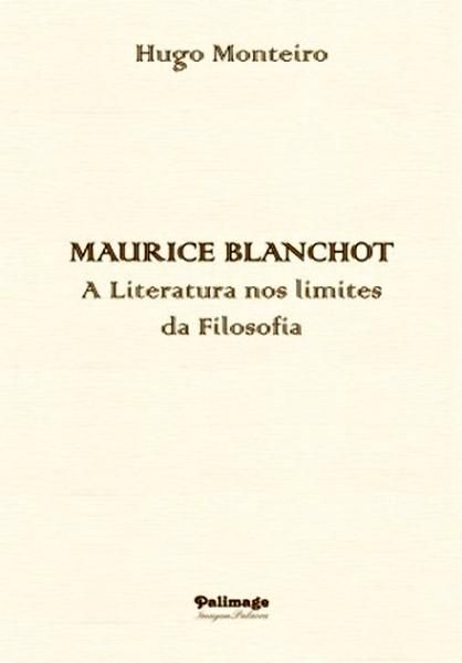 Maurice Blanchot : a literatura nos limites da Filosofia / Hugo Monteiro ; prefácio Fernanda Bernardo.  Coimbra : Palimage, 2014