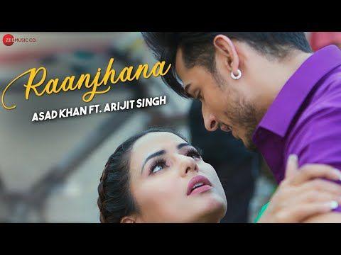 Raanjhana Priyank Sharmaaa Hina Khan Asad Khan Ft Arijit Singh Raqueeb Zee Music Originals Youtube In 2020 Songs Female Songs Mp3 Song Download