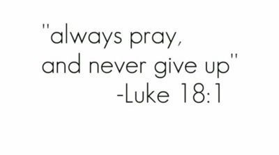 always pray. never give up.