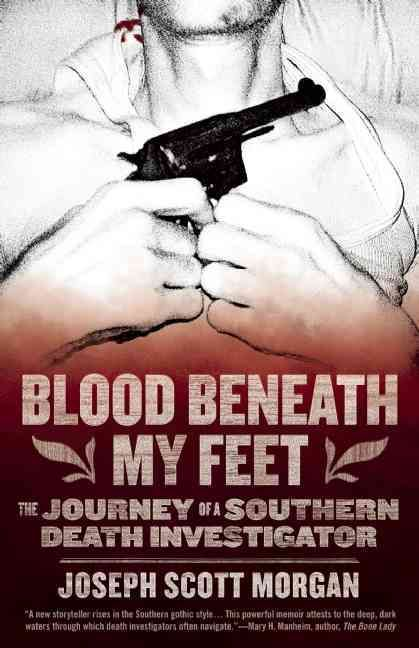 Blood Beneath My Feet:The Journey of a Southern Death Investigator