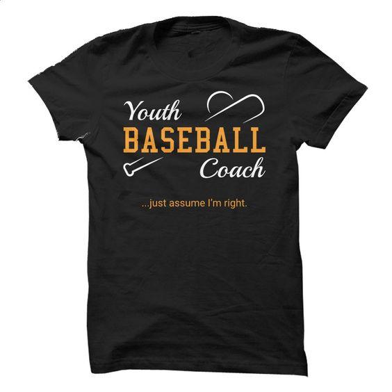 Youth Baseball Coach: Just Assume Im Right T Shirt, Hoodie, Sweatshirts - shirt design #Tshirt #clothing