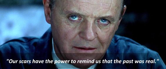 Red Dragon(2002): Hannibal Lecter[Anthony Hopkins]: And be grateful. Our scars have the power to remind us that the past was real. https://www.facebook.com/Quotes2Reminisce