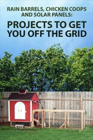 Rain Barrels, Chicken Coops, and Solar Panels by marissa