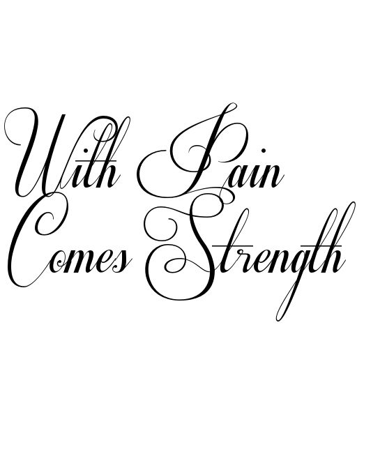With Pain Comes Strength Tattoo In Respective Font 86