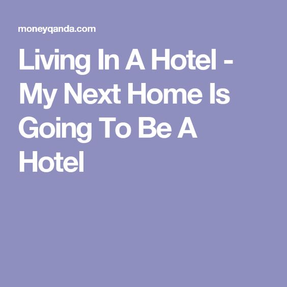 Living In A Hotel - My Next Home Is Going To Be A Hotel