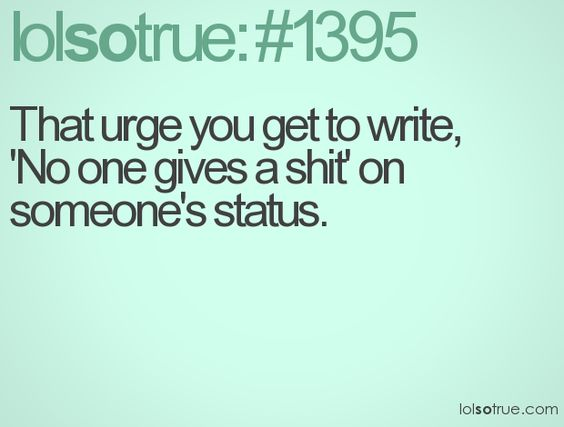 all the time... Like everyday on certain peoples status! ;0)