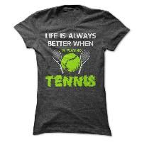 LIFE IS ALWAYS BETTER WHEN IM PLAYING TENNIS