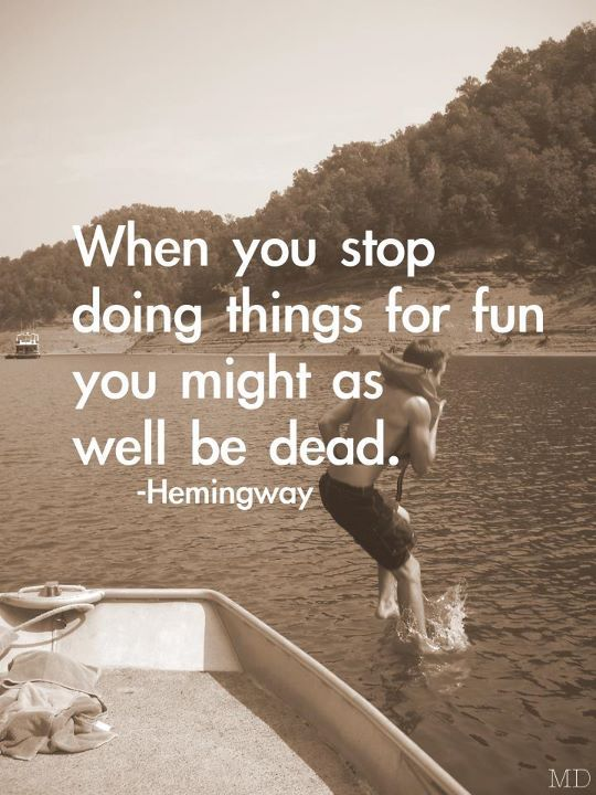 """When you stop doing things for fun you might as well be dead."" ~ Ernest Hemingway. #travel #quote"
