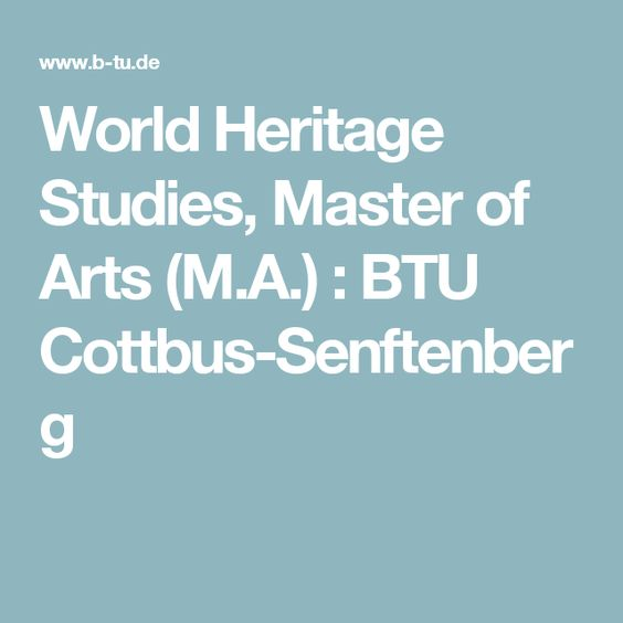 World Heritage Studies, Master of Arts (M.A.) : BTU Cottbus-Senftenberg