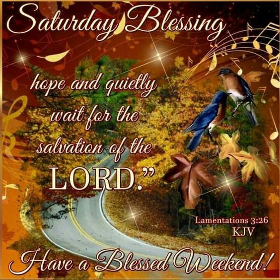 Saturday Blessing, Have A Blessed Weekend good morning saturday saturday quotes good morning saturday saturday blessings saturday images