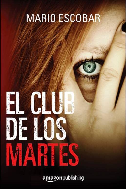 El Club De Los Martes Mario Escobar Libros4 Com Libros De Suspenso Libros Libros Para Leer