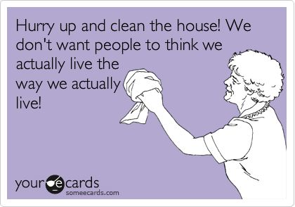 haha! Unless your house is so huge you have many living areas specifically designated for guests! (Not me):