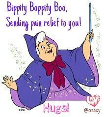 Bippity bobbity boo, sending pain relief to you! Hugs!