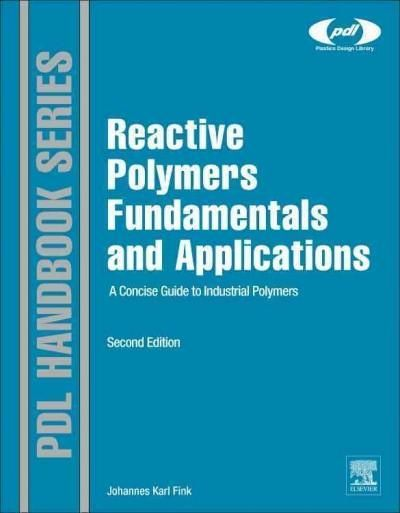 Reactive Polymers Fundamentals and Applications: A Concise Guide to Industrial Polymers