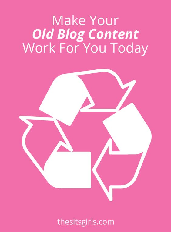 Make Your Old Blog Content Work For You Today - http://www.thesitsgirls.com/blogging/old-blog-content/