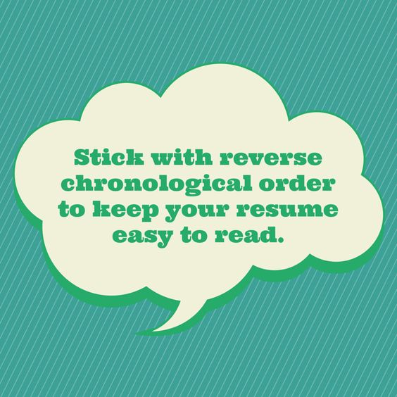Stick with reverse chronological order to keep your resume easy to - reverse chronological order