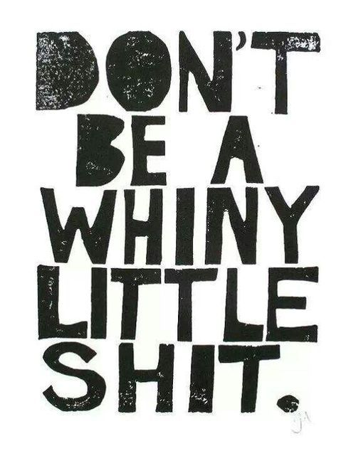 Don't be a whiny little shit