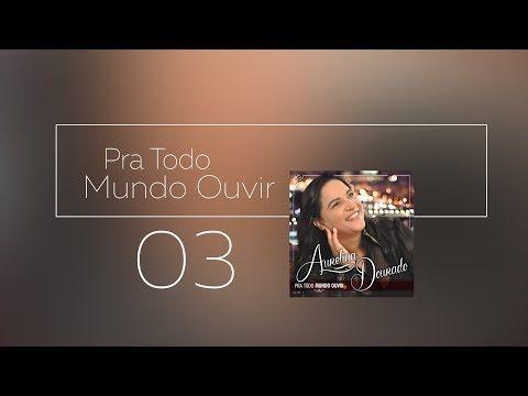 Aurelina Dourado Pra Todo Mundo Ouvir Músicas - Free