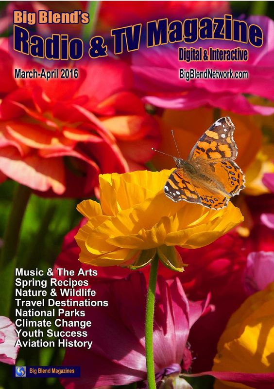 Big Blend's Radio & TV Magazine Mar/Apr 2016  Big Blend Radio & TV Magazine – March/April 2016: Spring Issue featuring Recipes, Music, Art and Photography, Nature and Wildlife, Garden Getaways, World Travel, Spring Destinations, National Parks, Climate Change, Youth Success, Aviation History, Business, and more!