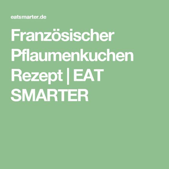 Französischer Pflaumenkuchen Rezept   EAT SMARTER