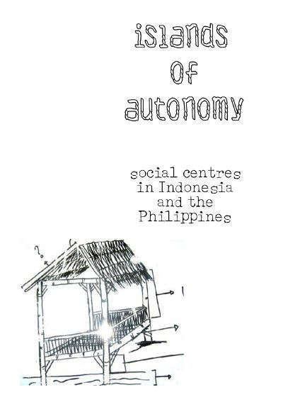 Islands of Autonomy: a collection of interviews with six autonomous spaces in Indonesia & the Philippines. 2011. Link here: http://zinelibrary.info/islands-autonomy-social-centres-indonesia-and-philippines