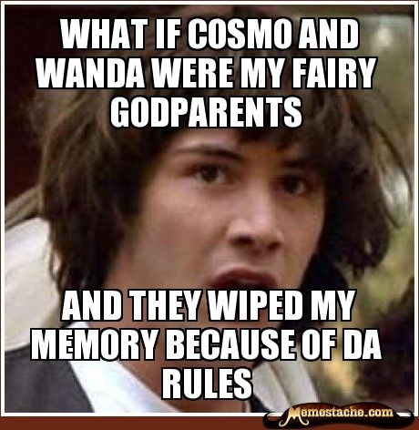 Conspiracy Keanu - what if cosmo and wanda were my fairy ...