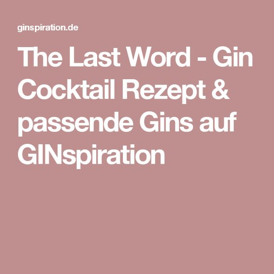 The Last Word - Gin Cocktail Rezept & passende Gins auf GINspiration