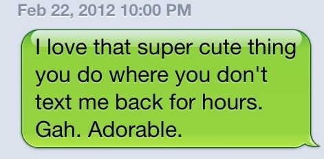 where you don't text me back. adorable.