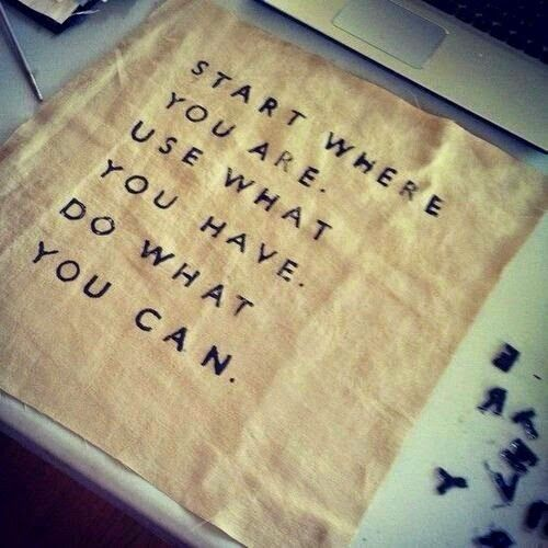 Start where you are. Use what you have. Do what you can. #inspiration #quote