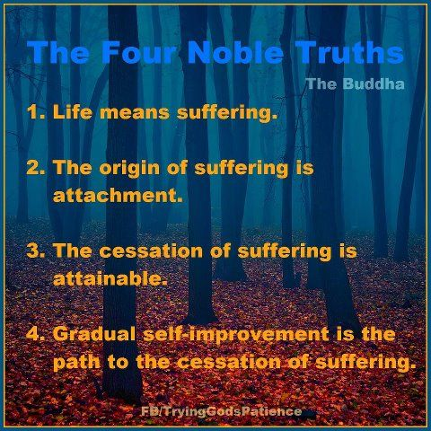 The four noble truths http://www.bbc.co.uk/religion/religions/buddhism/beliefs/fournobletruths_1.shtml  #buddha